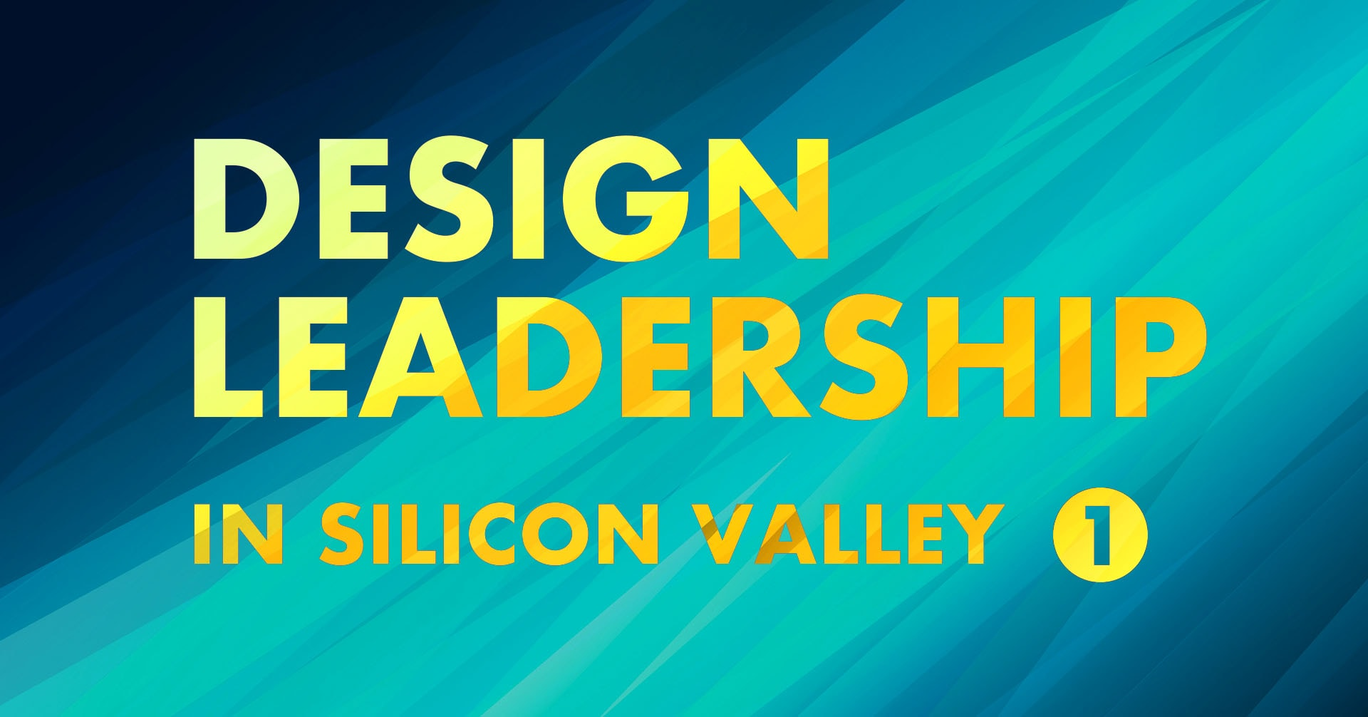 Design Leadership in Silicon Valley vol.1